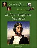 echange, troc Philippe Boitel - Le Futur Empereur Napoléon