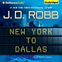 New York to Dallas: In Death, Book 33 Audiobook by J. D. Robb Narrated by Susan Ericksen