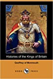 Histories of the Kings of Britain (Dodo Press) (1409910172) by Geoffrey of Monmouth, Of Monmouth