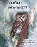 So What, Saw-Whet?