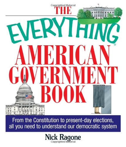 The Everything American Government Book: From the Constitution to Present-Day Elections, All You Need to Understand Our Democratic System (Everything Series)