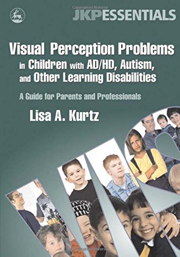 Visual Perception Problems in Children with AD/HD, Autism, and Other Learning Disabilities: A Guide for Parents and Professionals (JKP Essentials)