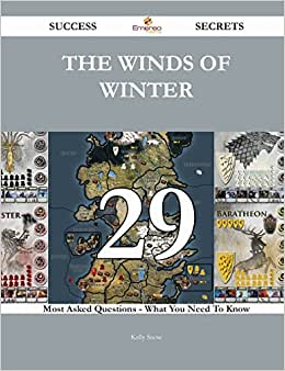 The Winds Of Winter 29 Success Secrets: 29 Most Asked Questions On The Winds Of Winter - What You Need To Know