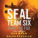 SEAL Team Six: Hunt the Fox Audiobook by Don Mann, Ralph Pezzullo Narrated by Peter Ganim