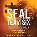 SEAL Team Six: Hunt the Fox | Don Mann,Ralph Pezzullo