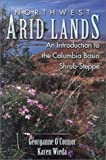 img - for Northwest Arid Lands: An Introduction to the Columbia Basin Shrub-Steppe book / textbook / text book