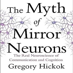 The Myth of Mirror Neurons Hörbuch