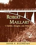 Robert Maillart: Builder, Designer, a...