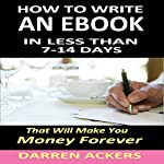 How to Write an E-Book: In Less than 7- 14 Days That Will Make You Money Forever | Darren Ackers