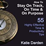How to Stay on Track, on Time, and on...