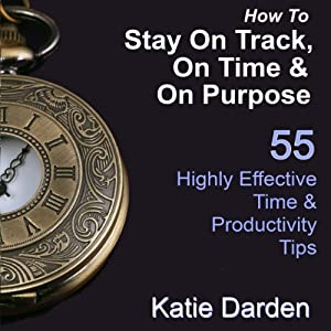 How to Stay on Track, on Time, and on Purpose Audiobook