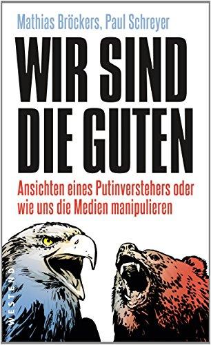 Buchseite und Rezensionen zu 'Wir sind die Guten.: Ansichten eines Putinverstehers oder wie uns die Medien manipulieren' von Mathias Broeckers