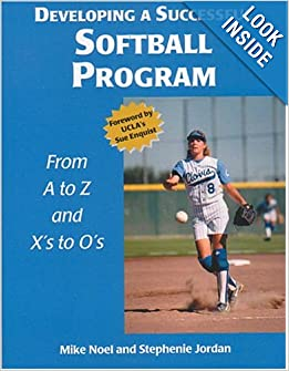Developing a Successful Softball Program by Mike Noel and Stephenie Jordan