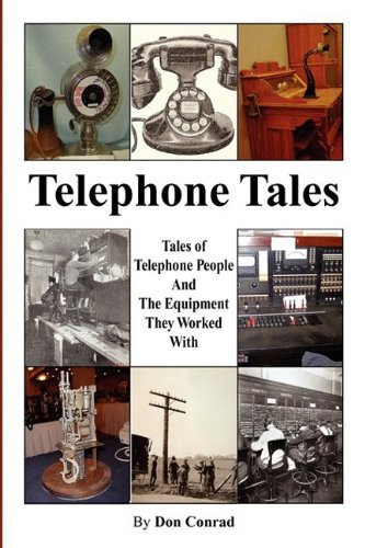 Telephone Tales: History of Telephone People and the Equipment They Worked With