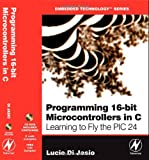 Programming 16-Bit PIC Microcontrollers in C: Learning to Fly the PIC 24 (Embedded Technology)