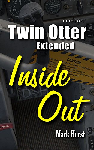 Twin Otter Extended Inside Out: An Almost Aviation Guide PDF