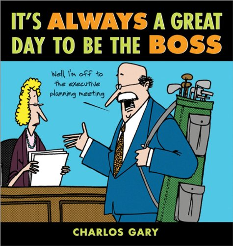 It's Always a Great Day to Be the Boss by Charlos Gary