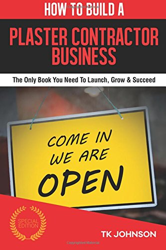 how-to-build-a-plaster-contractor-business-special-edition-the-only-book-you-need-to-launch-grow-suc