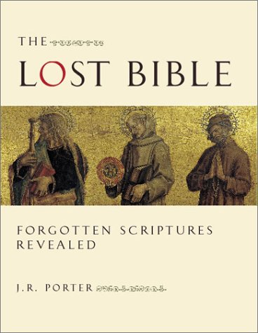 The Lost Bible: Forgotten Scriptures Revealed, J. R. PORTER