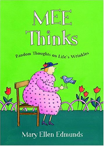 Mee Thinks: Random Thoughts on Life's Wrinkles, MARY ELLEN EDMUNDS