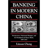 Banking in Modern China: Entrepreneurs, Professional Managers, and the Development of Chinese Banks, 1897-1937 (Cambridge Modern China Series)