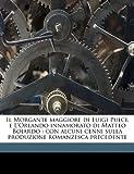 Il Morgante Maggiore Di Luigi Pulci, E L'Orlando Innamorato Di Matteo Boiardo: Con Alcuni Cenni Sulla Produzione Romanzesca Precedente