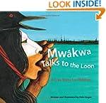 Mwakwa Talks to the Loon: A Cree Stor...