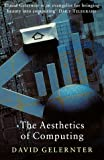 The Aesthetics of Computing (Master Minds) (0753806975) by Gelernter, David