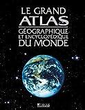 echange, troc Editions Atlas - Le grand atlas géographique et encyclopédique du monde