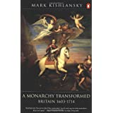 The Penguin History of Britain: A Monarchy Transformed, Britain 1630-1714: A Monarchy Transformed, Britain 1630-1714 v. 6by Mark Kishlansky