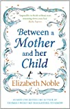 Elizabeth Noble Between a Mother and her Child
