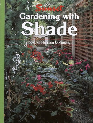 Gardening with Shade: Ideas for Planning and Planting (Sunset Gardening)