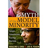 The Myth of the Model Minority: Asian Americans Facing Racism ~ Joe R. Feagin