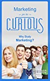img - for Marketing for the Curious: Why Study Marketing? (For College Students - Best College Majors, College Scholarships, Educational Research, Career Choices, and Success Stories) book / textbook / text book