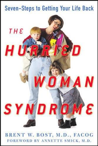 The Hurried Woman Syndrome: Seven Steps to Getting Your Life Back, Bost, Brent W.
