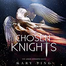 The Chosen Knights: The Angel Knights Series, Book 2 Audiobook by Mary Ting Narrated by Kerri McCann