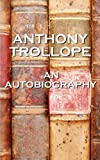 Image of An Autobiography By Anthony Trollope: An autobiography of one of England's most celebrated authors