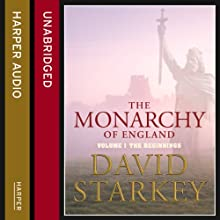 The Monarchy of England: The Beginnings (       UNABRIDGED) by David Starkey Narrated by Tim Pigott-Smith