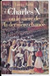 Charles X: Le sacre de la derni�re ch...