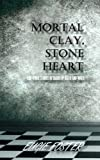 Mortal Clay, Stone Heart: And Other Stories in Shades of Black and White
