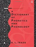 A Dictionary of Phonetics and Phonology (Linguistics) (0415112613) by Trask, R.L.