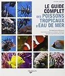Le guide complet des poissons tropica...