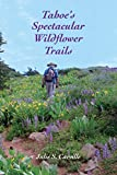 img - for Tahoe's Spectacular Wildflower Trails book / textbook / text book
