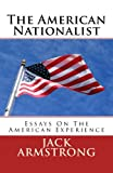 The American Nationalist: Essays On The American Experience (Volume 1) (1480014923) by Armstrong, Jack
