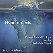 Hyperobjects: Philosophy and Ecology after the End of the World (Posthumanities) | [Timothy Morton]