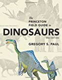 img - for The Princeton Field Guide to Dinosaurs: Second Edition (Princeton Field Guides) book / textbook / text book
