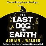 The Last Dog on Earth | Adrian J Walker