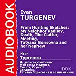From Hunting Sketches: My Neighbor Radilov, Death, The Clatter, Meeting, and Tatyana Borisovna and her Nephew [Russian Edition] | Ivan Turgenev