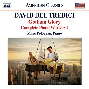 Del Tredici: Gotham Glory - Complete Piano Works, Vol. 1