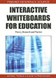 Interactive whiteboards for education : theory, research and practice